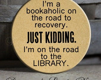 "I'm a bookaholic on the road to recovery. Just kidding. I'm on the road to the LIBRARY Quote - 1.5"" Pinback Button, Funny Geek, Nerd PSA162"
