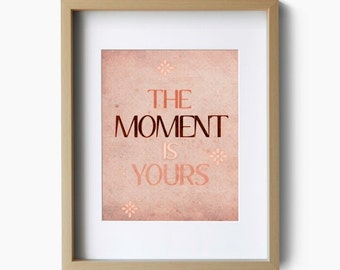 The Moment Is Yours - Inspirational Quote - Typography Art Print