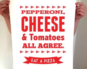 Pepperoni, Cheese and Tomatoes All Agree - Eat A Pizza, Pizza Art, Kitchen Decor, Kitchen Art, Pizza Print, Pizza Sign, Pizza