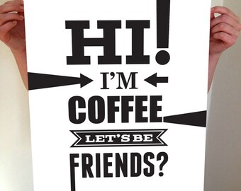 Hi! I'm Coffee. Let's Be Friends? - Coffee - Coffee Print - Coffee Art - Coffee House - Coffee Decor - Kitchen Decor - Coffee Poster - Type