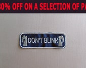 SALE -30% OFF - Inspired Doctor Who, Don't Blink Patch
