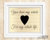 "Valentines Day Print Home Decor Digital Print ""You Have My Whole Heart for my Whole Life"" 8x10 16x20"