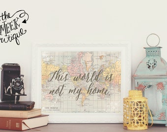 INSTANT DOWNLOAD, This World Is Not My Home, World Map, Lyrics, Printable, No. 534