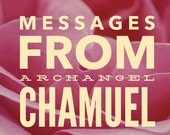 Messages from Archangel Chamuel - Angel of Love  VIDEO or MP3