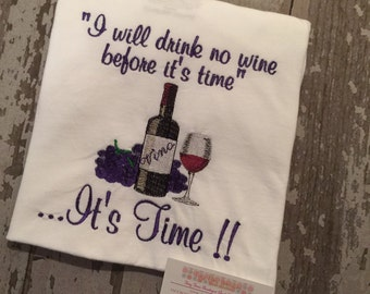 I will drink no wine before its time.....its time adult embroidered shirt