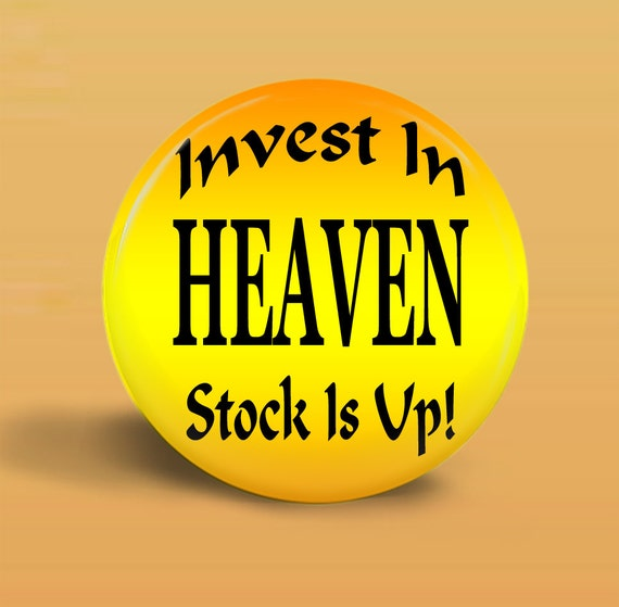 Button Invest In Heaven Magnet - Pinback - 2.25 Inch Round