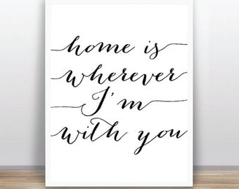 Home is wherever Im wiht you (11x14 inches / A3 size) ) white and Black color