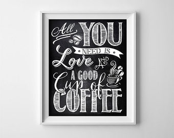 Coffee Printable Kitchen Art - All you need is love and a good cup of coffee - Chalkboard Kitchen Art - Black and White - SKU:433