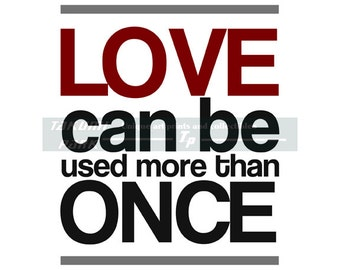 Love Can Be Used More Than Once, Quote Print, Love Decor, Bedroom Decor, Livingroom Art, Love Art, Word Art, Typographic Art, Love Quote,