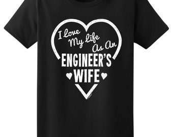 I Love My Life As An Engineer's Wife Ladies T-Shirt 2000L - WOC-586