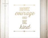 Have Courage and Be Kind - quote from Cinderella INSTANT download 8x10 and 5x7 size