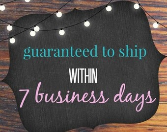 Guaranteed to ship within 7 BUSINESS Day Shipping