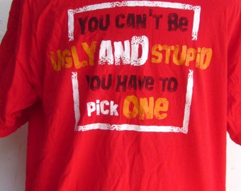 RED Tee Shirt-You Can't Be Ugly AND Stupid You Have To Pick One- Vintage Tee Shirt 2XL Man's Shirt