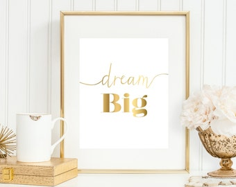 Dream Big Art Print, Office Decor 5x7, 8X10, 11x14 Typography, Office Wall Decor, Inspirational Print, Faux Gold 'Look', Gold Print