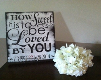 How sweet it is to be loved by you. Wedding sign. Wedding decor. Home decor. Anniversary gift.
