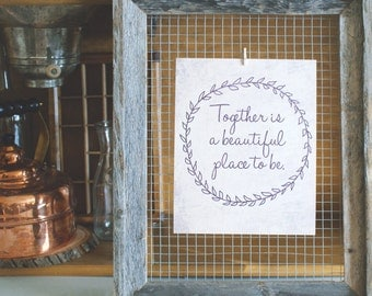 Together is a Beautiful Place to Be - 8 x 10 Print