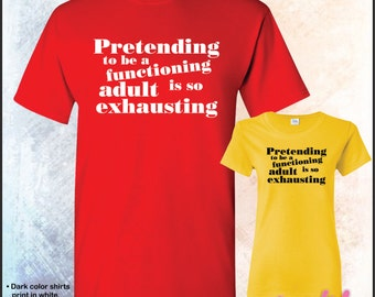 Pretending to be a functioning adult is so exhausting tshirt • Mens #5000 • Ladies #5000L