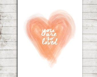 You are so Loved-Water Color Heart- Digital Printable Nursery Art Print 8x10 #075