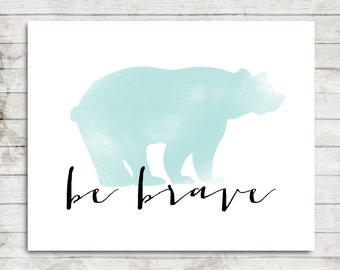 Be Brave- Mint Watercolor Bear- 8x10 or 16x20 Printable JPEG Art for Nursery or Child's Bedroom #208
