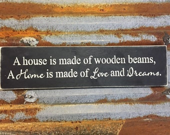 A Home Is Made Of Love And Dreams - Handmade Wood Sign