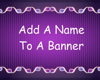 Personalized Name Banner - Add On Item - Custom Banner - Add A Name To A Banner