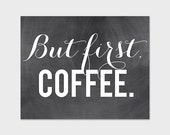 But First, Coffee, Chalkboard Printable Art Print, Home Decor, DIY Wall Art, Instant Download, Coffee Print BFC