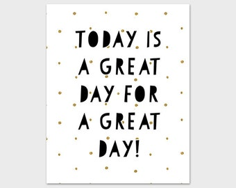 Today Is A Great Day Poster Printable Art Print 8x10 Gold Glitter Dots Art Instant Download Digital File Motivational Inspirational