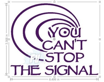 You Can't Stop the Signal Firefly/Serenity Inspired Fandom Vinyl Decal/Sticker for Car, Laptop or any non Painted Surface