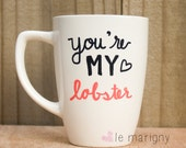 You're My Lobster, Ceramic Coffee Mug, Hand Painted, Funny Quote, Coffee Lover, Coffee Addict, Friends Tv Show