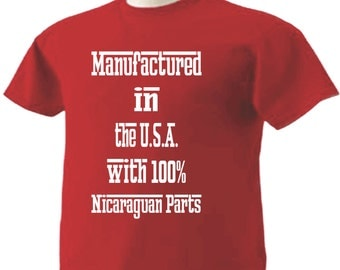 Manufactured in the USA with 100% Nicaraguan Parts T-Shirt Nicaragua