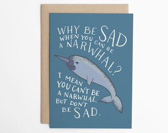 Feel Better Card - Why Be Sad When You Can Be a Narwhal?, Funny Sorry Card, Feel Better, Narwhal Card, Funny Sympathy Card/C-219