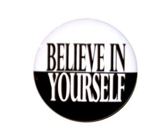 Believe In Yourself 2 1/4 inch pin back button motivational button
