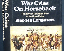 War Cries On Horseback by Stephen Longstreet 1970 1st Edition Indians Native American History Illustrated