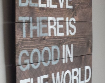 """Inspirational saying """" believe there is good in the world """" .. be the good."""