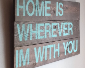 "Reclaimed cedar wood sign "" home is wherever im with you"", romantic song quote"