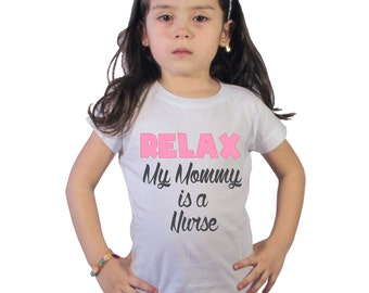 RELAX My Mommy is a Nurse Shirt for Girls or Baby Bodysuit