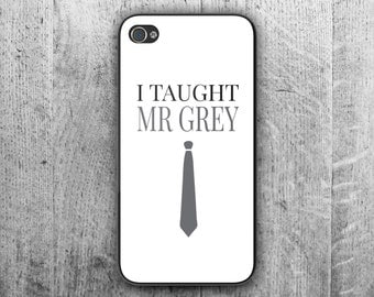 "Fifty Shades of Grey inspired phone case. ""I Taught Mr. Grey"" Case for iphone 4/4s, iphone 5/5s, iphone 6"