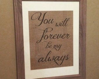 You will forever be my always - Burlap Print - 8.5x11 - Love - Wedding - Anniversary Gift
