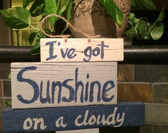 Barn wood wall hanging-I've got Sunshine on a cloudy day
