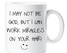 Hairdresser Mug I May Not be God But I Can Work Miracles on Your Hair Ceramic Novelty Present Gift Funny Cup