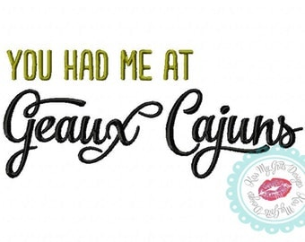 You had me at Geaux Cajuns Machine Embroidery  Design