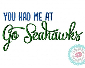 You had me at Go Seahawks  Machine Embroidery Design