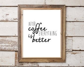 After Coffee Everything is Better 8x10 Print. Home Decor. Wall Art.