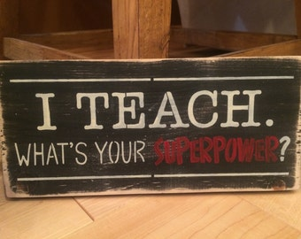 I Teach! What's Your Superpower? Wooden sign