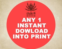1 Instant download into print - Turn any instant download into print. Choose any digital instant download from the listing