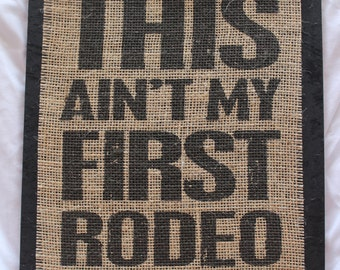 Burlap Wood Signs... This ain't my first rodeo.. Country music, Cowboy, Cowgirls, Bulls