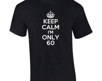 Keep Calm I'm Only 60 Birthday T-Shirt Funny 61st Gift Mens Ladies Womens Big And & Tall Kids Youth Tee - B450