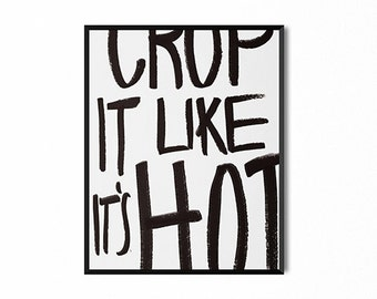Crop it like it's hot, quote wall art, funny quote, design print, black and white, typography, poster, dorm art, office art, wall decor, art