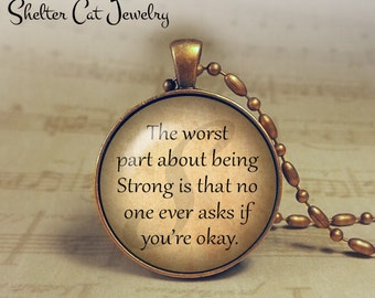 """The Worst Part About Being Strong Necklace - Truism - 1-1/4"""" Circle Pendant or Key Ring - Handmade Wearable Photo Art Jewelry - Gift"""