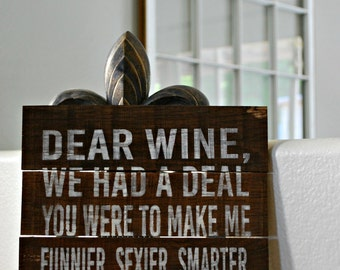 "Reclaimed Rustic Wood Sign: Dear Wine, We Had A Deal 10""x12"""